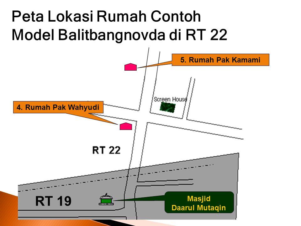 RT 19 Masjid Daarul Mutaqin 4. Rumah Pak Wahyudi 5. Rumah Pak Kamami Peta Lokasi Rumah Contoh Model Balitbangnovda di RT 22