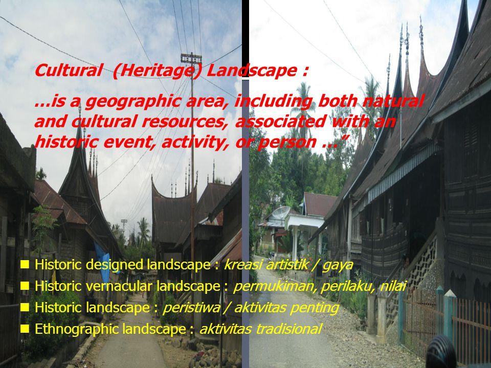 Cultural Landscape Suku Indian : 1.Holy landscape : tempat turunnya nenek moyang 2.Storyscapes : tempat-tempat mytis 3.Regional landscape : wilayah geografis budaya asli 4.Ecoscapes : lingk.