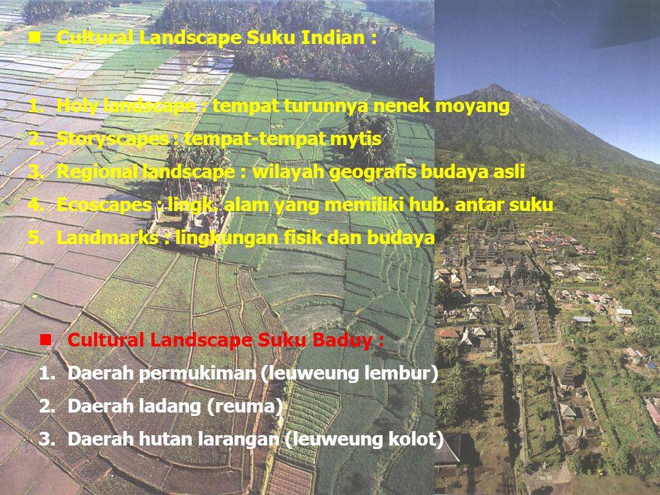 Cultural Landscape Suku Indian : 1.Holy landscape : tempat turunnya nenek moyang 2.Storyscapes : tempat-tempat mytis 3.Regional landscape : wilayah ge