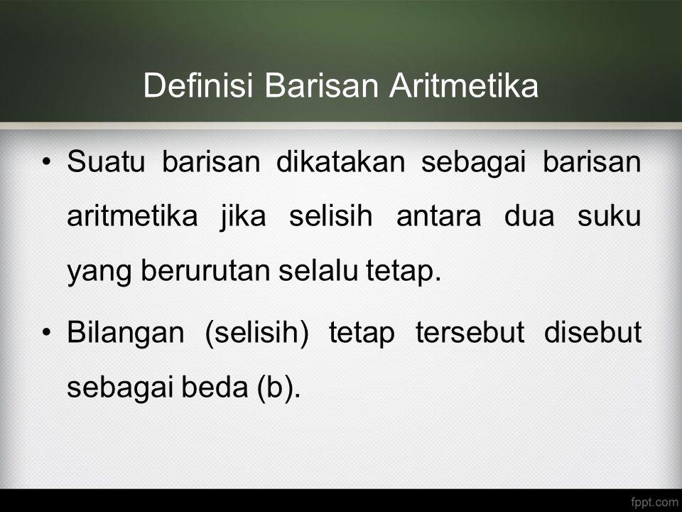 Definisi Barisan Aritmetika Suatu barisan dikatakan sebagai barisan aritmetika jika selisih antara dua suku yang berurutan selalu tetap. Bilangan (sel