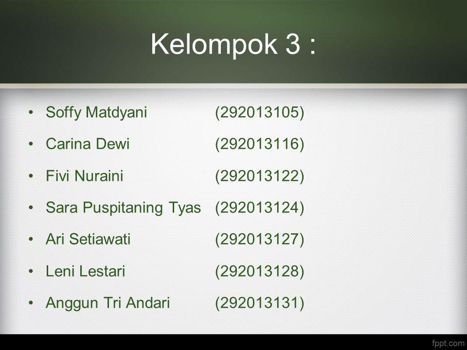 Kelompok 3 : Soffy Matdyani (292013105) Carina Dewi (292013116) Fivi Nuraini(292013122) Sara Puspitaning Tyas (292013124) Ari Setiawati (292013127) Le