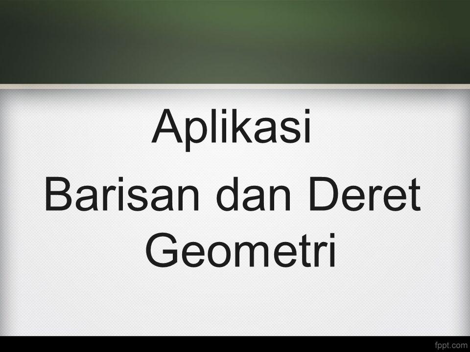 Aplikasi Barisan dan Deret Geometri