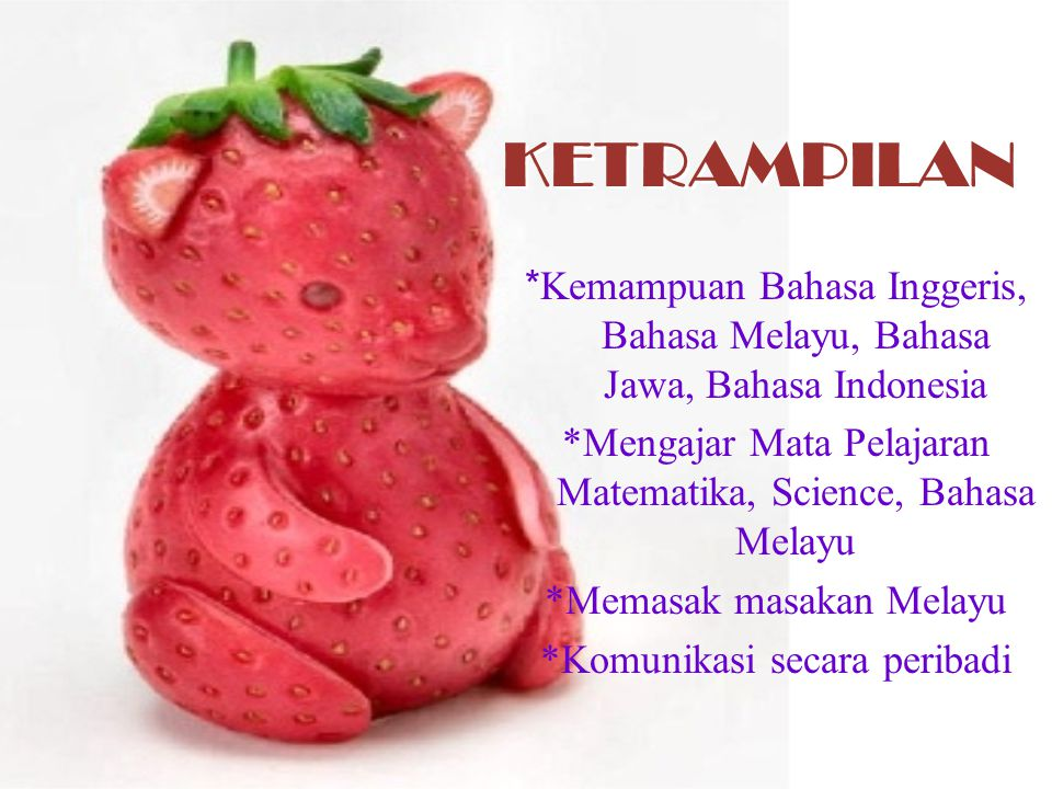 KETRAMPILAN *Kemampuan Bahasa Inggeris, Bahasa Melayu, Bahasa Jawa, Bahasa Indonesia *Mengajar Mata Pelajaran Matematika, Science, Bahasa Melayu *Mema