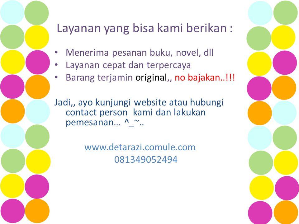 Layanan yang bisa kami berikan : Menerima pesanan buku, novel, dll Layanan cepat dan terpercaya Barang terjamin original,, no bajakan..!!.
