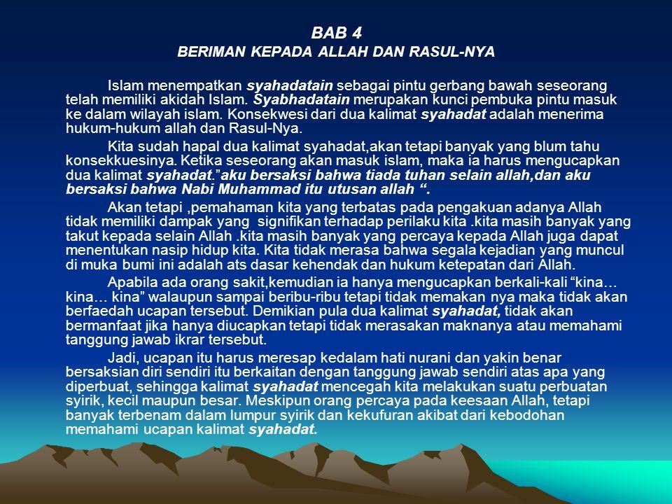 BAB 4 BERIMAN KEPADA ALLAH DAN RASUL-NYA Islam menempatkan syahadatain sebagai pintu gerbang bawah seseorang telah memiliki akidah Islam. Syabhadatain