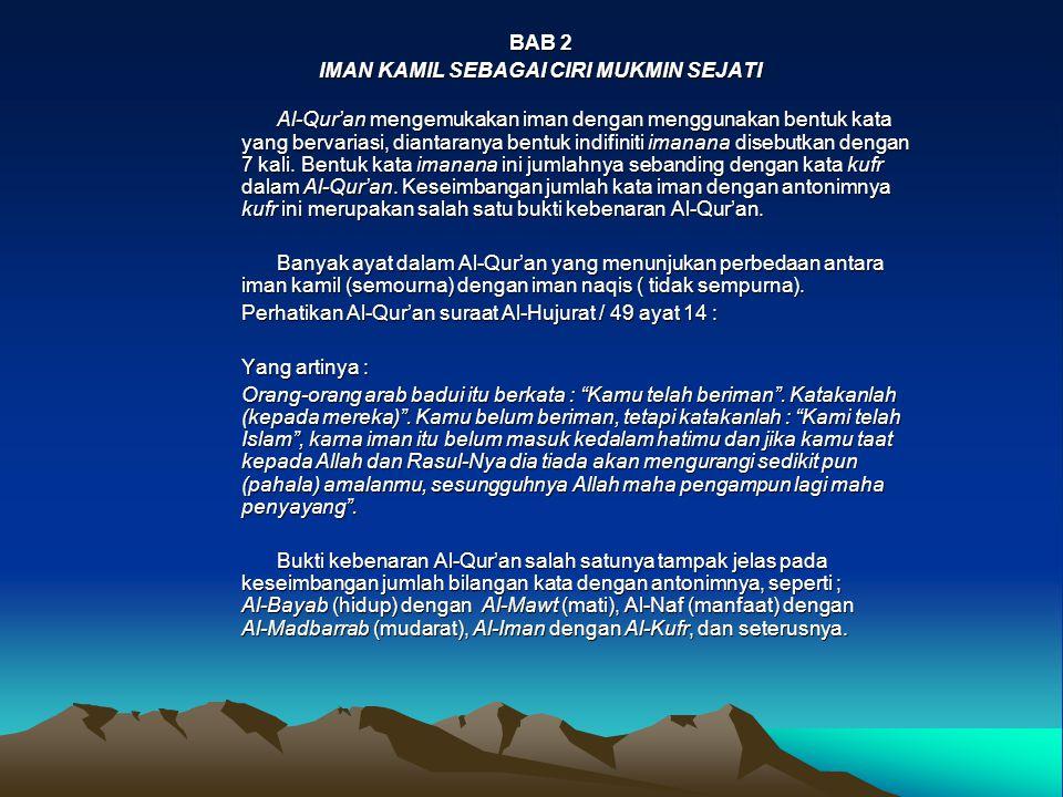 BAB 2 IMAN KAMIL SEBAGAI CIRI MUKMIN SEJATI Al-Qur'an mengemukakan iman dengan menggunakan bentuk kata yang bervariasi, diantaranya bentuk indifiniti