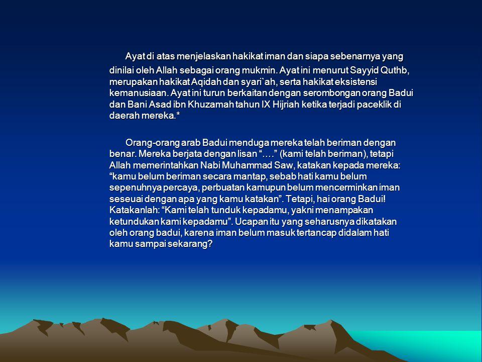 Ayat di atas menjelaskan hakikat iman dan siapa sebenarnya yang dinilai oleh Allah sebagai orang mukmin. Ayat ini menurut Sayyid Quthb, merupakan haki