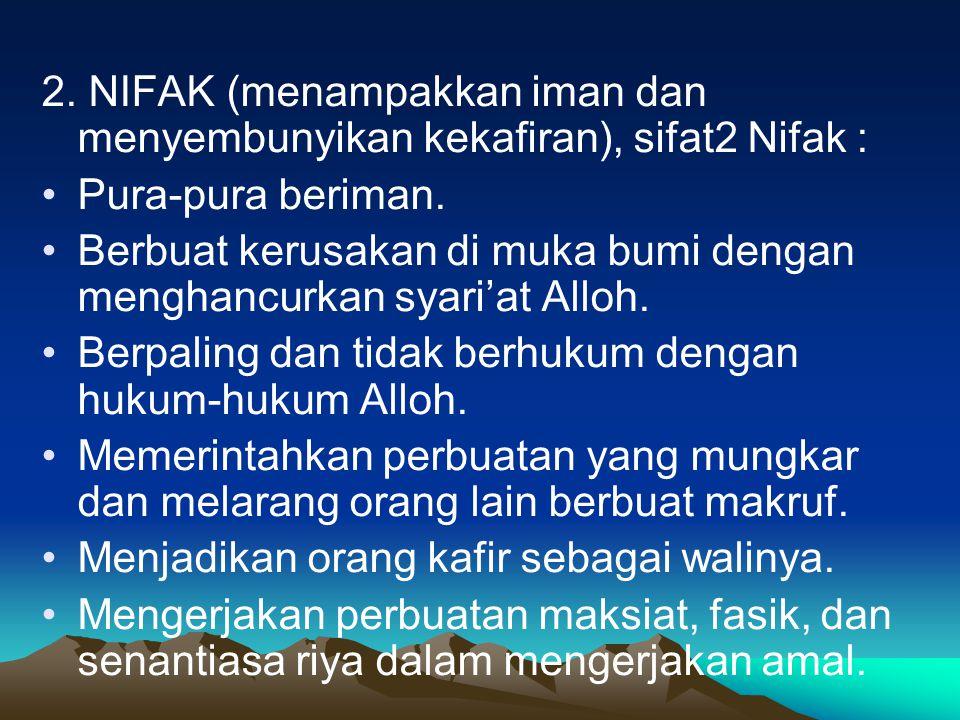 2.NIFAK (menampakkan iman dan menyembunyikan kekafiran), sifat2 Nifak : Pura-pura beriman.