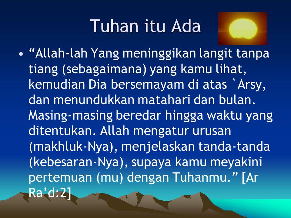 Tuhan itu Ada Allah-lah Yang meninggikan langit tanpa tiang (sebagaimana) yang kamu lihat, kemudian Dia bersemayam di atas `Arsy, dan menundukkan matahari dan bulan.