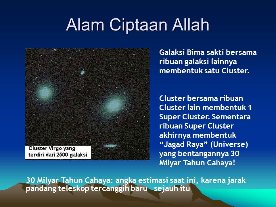 Alam Ciptaan Allah Galaksi Bima sakti bersama ribuan galaksi lainnya membentuk satu Cluster.