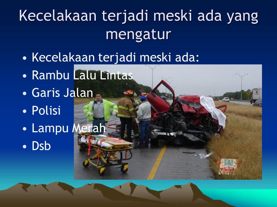 Kecelakaan terjadi meski ada yang mengatur Kecelakaan terjadi meski ada: Rambu Lalu Lintas Garis Jalan Polisi Lampu Merah Dsb