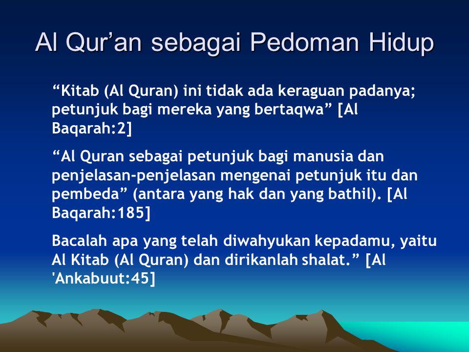 Al Qur'an sebagai Pedoman Hidup Kitab (Al Quran) ini tidak ada keraguan padanya; petunjuk bagi mereka yang bertaqwa [Al Baqarah:2] Al Quran sebagai petunjuk bagi manusia dan penjelasan-penjelasan mengenai petunjuk itu dan pembeda (antara yang hak dan yang bathil).