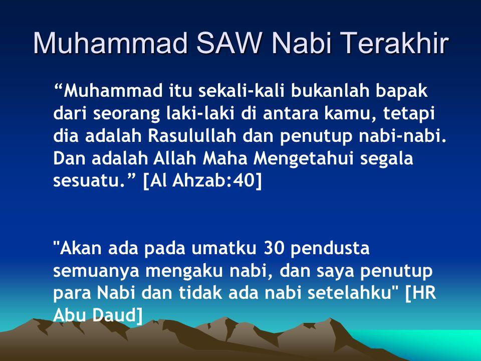 Muhammad SAW Nabi Terakhir Muhammad itu sekali-kali bukanlah bapak dari seorang laki-laki di antara kamu, tetapi dia adalah Rasulullah dan penutup nabi-nabi.