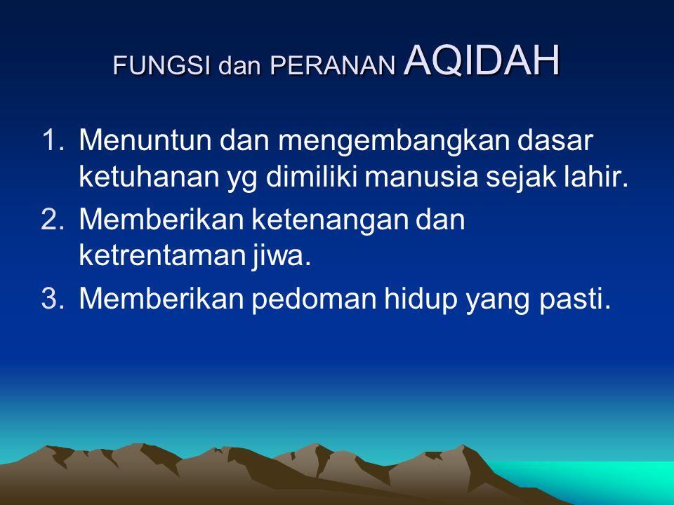 FUNGSI dan PERANAN AQIDAH 1.Menuntun dan mengembangkan dasar ketuhanan yg dimiliki manusia sejak lahir.