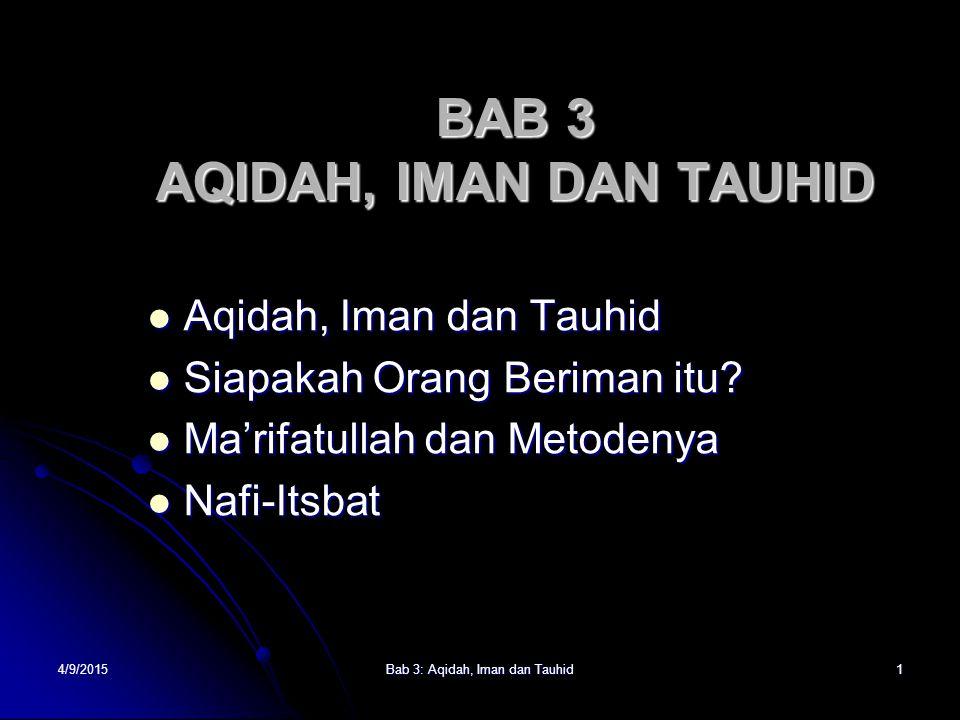 4/9/2015Bab 3: Aqidah, Iman dan Tauhid1 BAB 3 AQIDAH, IMAN DAN TAUHID Aqidah, Iman dan Tauhid Aqidah, Iman dan Tauhid Siapakah Orang Beriman itu.