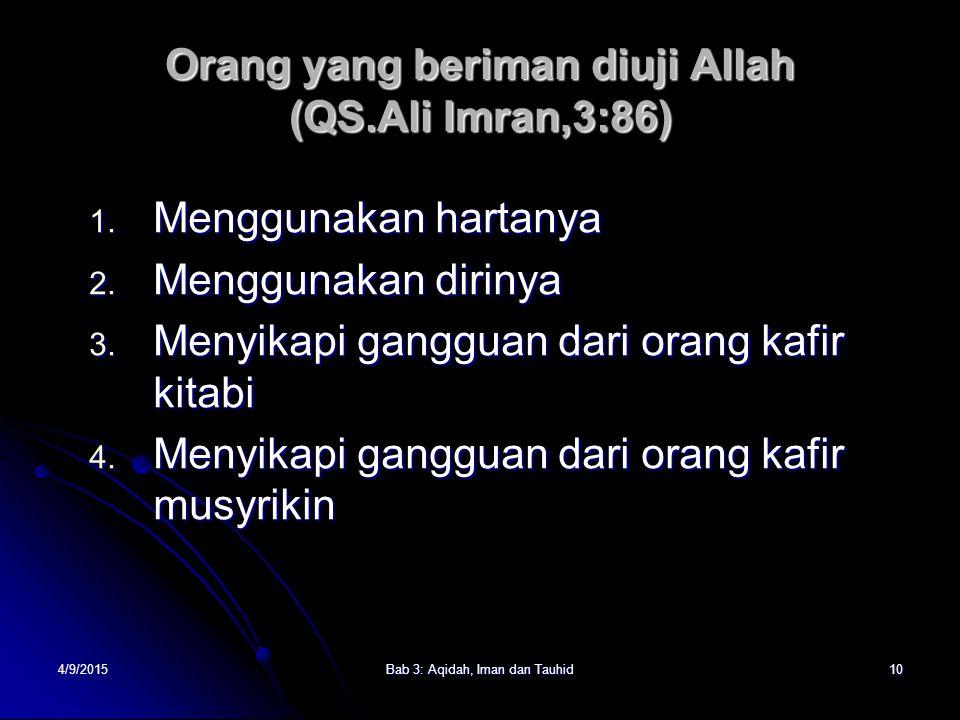 4/9/2015Bab 3: Aqidah, Iman dan Tauhid10 Orang yang beriman diuji Allah (QS.Ali Imran,3:86) 1. Menggunakan hartanya 2. Menggunakan dirinya 3. Menyikap