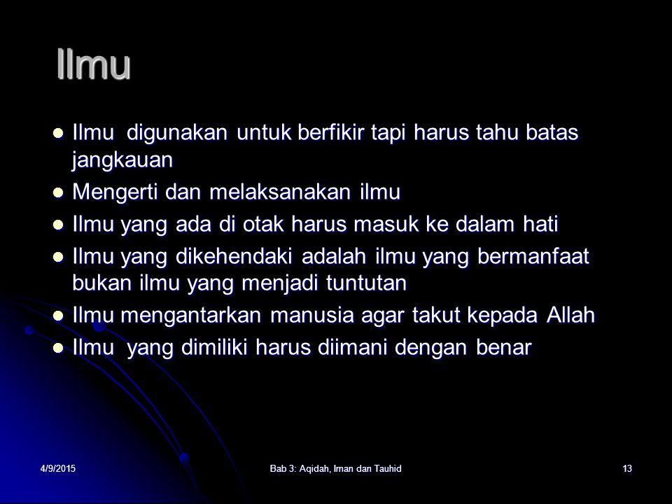 4/9/2015Bab 3: Aqidah, Iman dan Tauhid13 Ilmu Ilmu digunakan untuk berfikir tapi harus tahu batas jangkauan Ilmu digunakan untuk berfikir tapi harus t