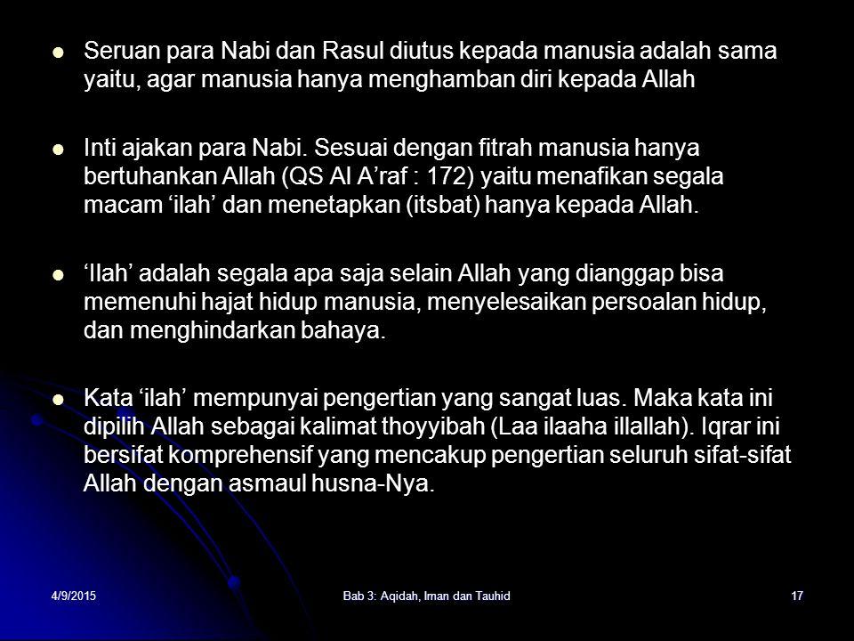 4/9/2015Bab 3: Aqidah, Iman dan Tauhid17 Seruan para Nabi dan Rasul diutus kepada manusia adalah sama yaitu, agar manusia hanya menghamban diri kepada