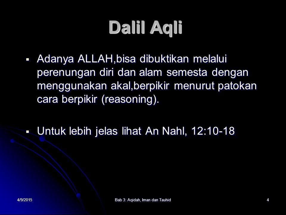 4/9/2015Bab 3: Aqidah, Iman dan Tauhid4 Dalil Aqli AAAAdanya ALLAH,bisa dibuktikan melalui perenungan diri dan alam semesta dengan menggunakan akal,berpikir menurut patokan cara berpikir (reasoning).