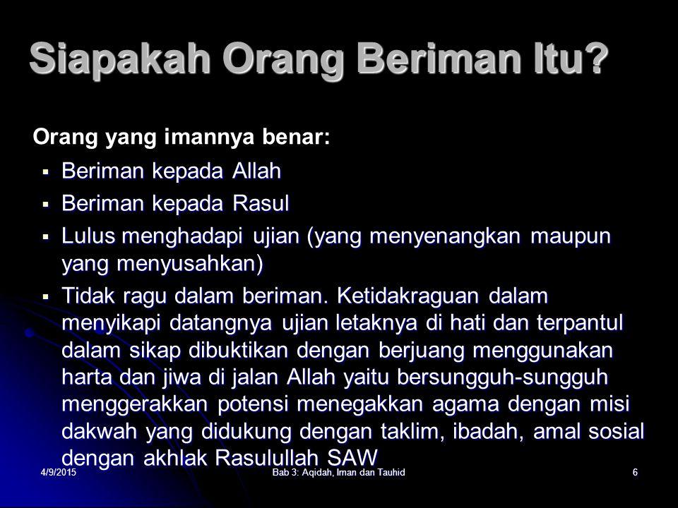 4/9/2015Bab 3: Aqidah, Iman dan Tauhid6 Siapakah Orang Beriman Itu.