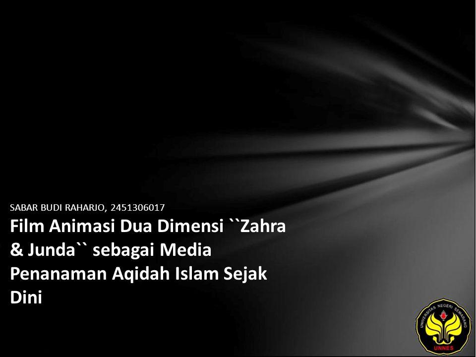 SABAR BUDI RAHARJO, 2451306017 Film Animasi Dua Dimensi ``Zahra & Junda`` sebagai Media Penanaman Aqidah Islam Sejak Dini
