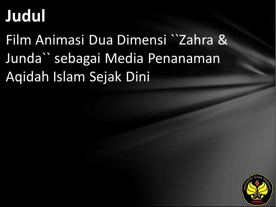 Judul Film Animasi Dua Dimensi ``Zahra & Junda`` sebagai Media Penanaman Aqidah Islam Sejak Dini