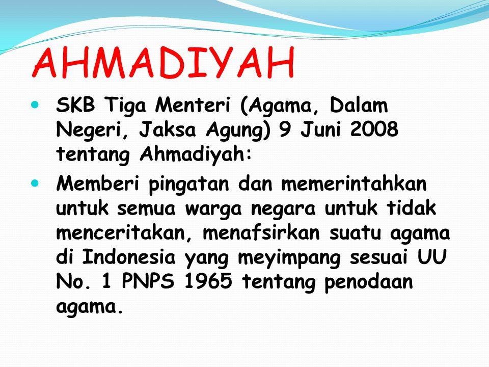 AHMADIYAH SKB Tiga Menteri (Agama, Dalam Negeri, Jaksa Agung) 9 Juni 2008 tentang Ahmadiyah: Memberi pingatan dan memerintahkan untuk semua warga nega