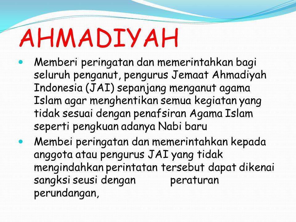 AHMADIYAH Memberi peringatan dan memerintahkan bagi seluruh penganut, pengurus Jemaat Ahmadiyah Indonesia (JAI) sepanjang menganut agama Islam agar me