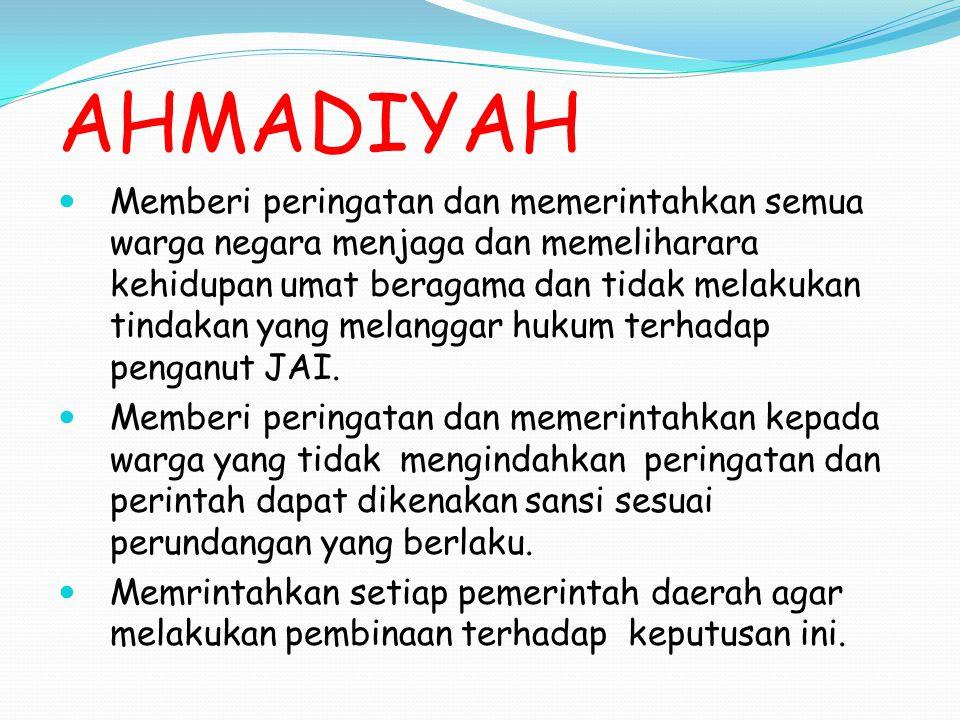 AHMADIYAH Memberi peringatan dan memerintahkan semua warga negara menjaga dan memeliharara kehidupan umat beragama dan tidak melakukan tindakan yang m