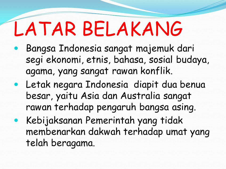 LATAR BELAKANG Bangsa Indonesia sangat majemuk dari segi ekonomi, etnis, bahasa, sosial budaya, agama, yang sangat rawan konflik. Letak negara Indones