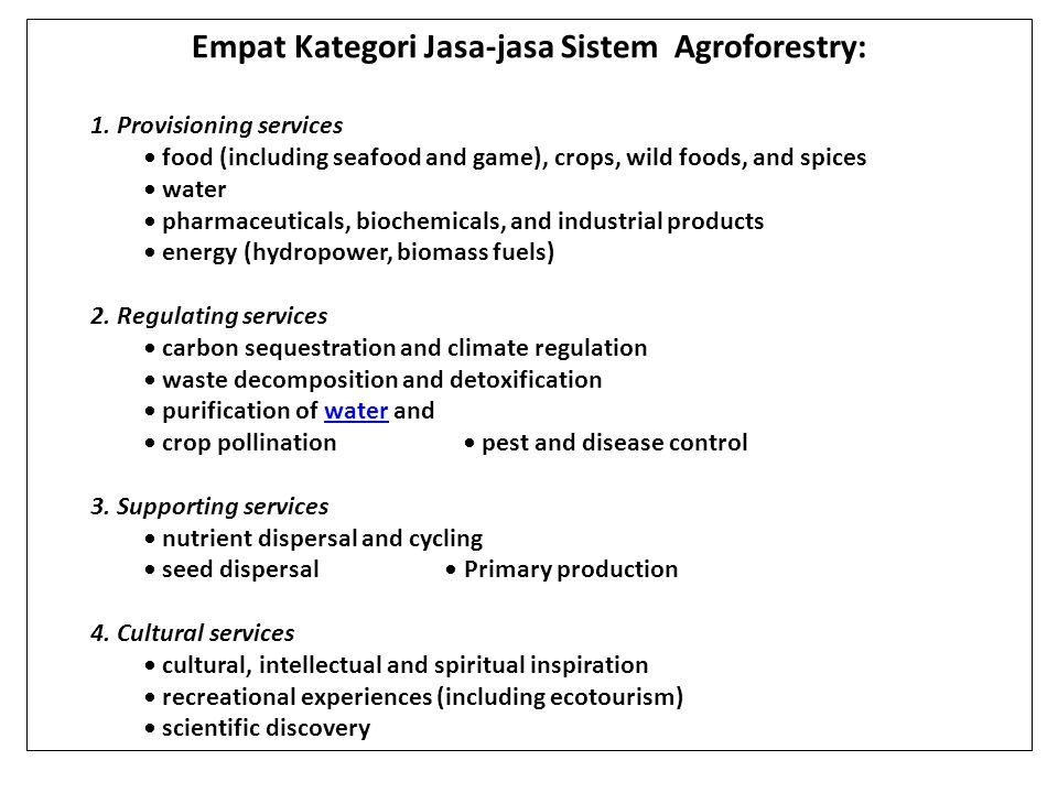 Empat Kategori Jasa-jasa Sistem Agroforestry: 1. Provisioning services food (including seafood and game), crops, wild foods, and spices water pharmace
