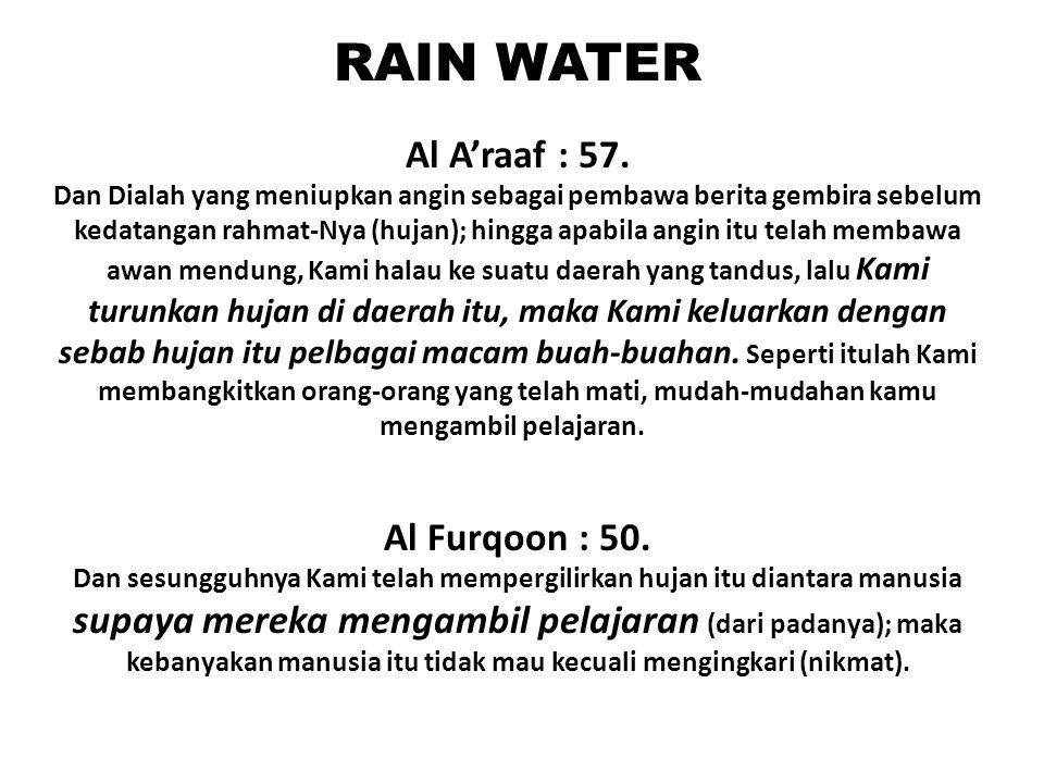RAIN WATER Al A'raaf : 57. Dan Dialah yang meniupkan angin sebagai pembawa berita gembira sebelum kedatangan rahmat-Nya (hujan); hingga apabila angin