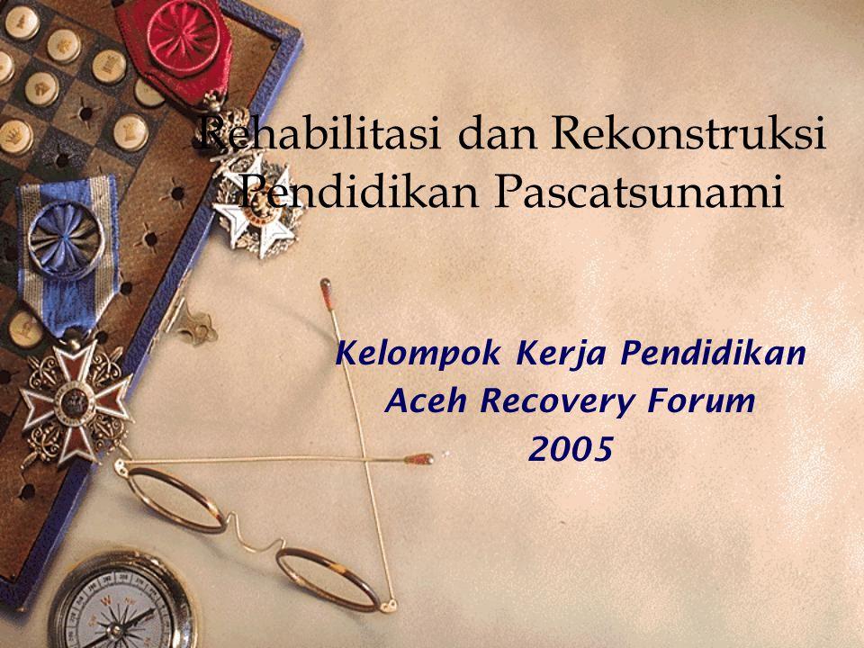 Rehabilitasi dan Rekonstruksi Pendidikan Pascatsunami Kelompok Kerja Pendidikan Aceh Recovery Forum 2005