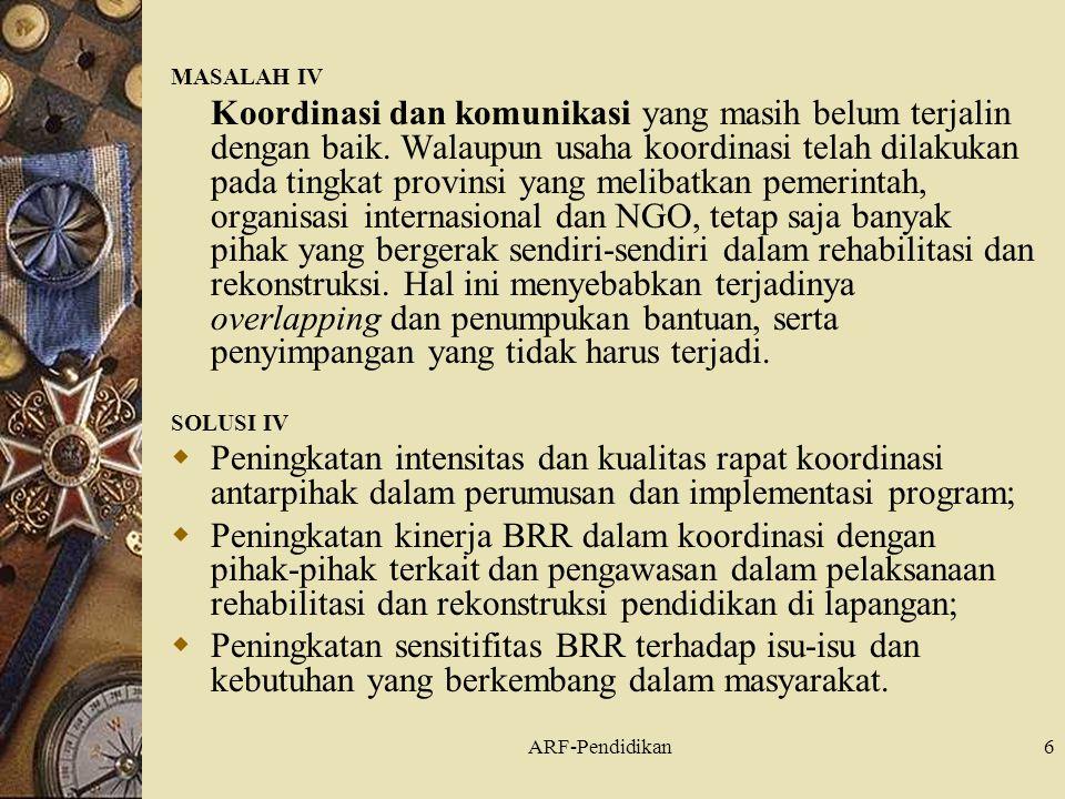ARF-Pendidikan6 MASALAH IV Koordinasi dan komunikasi yang masih belum terjalin dengan baik.