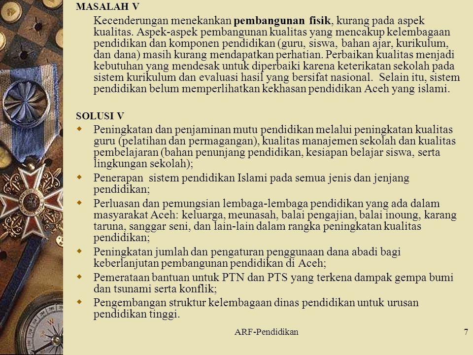 ARF-Pendidikan7 MASALAH V Kecenderungan menekankan pembangunan fisik, kurang pada aspek kualitas.