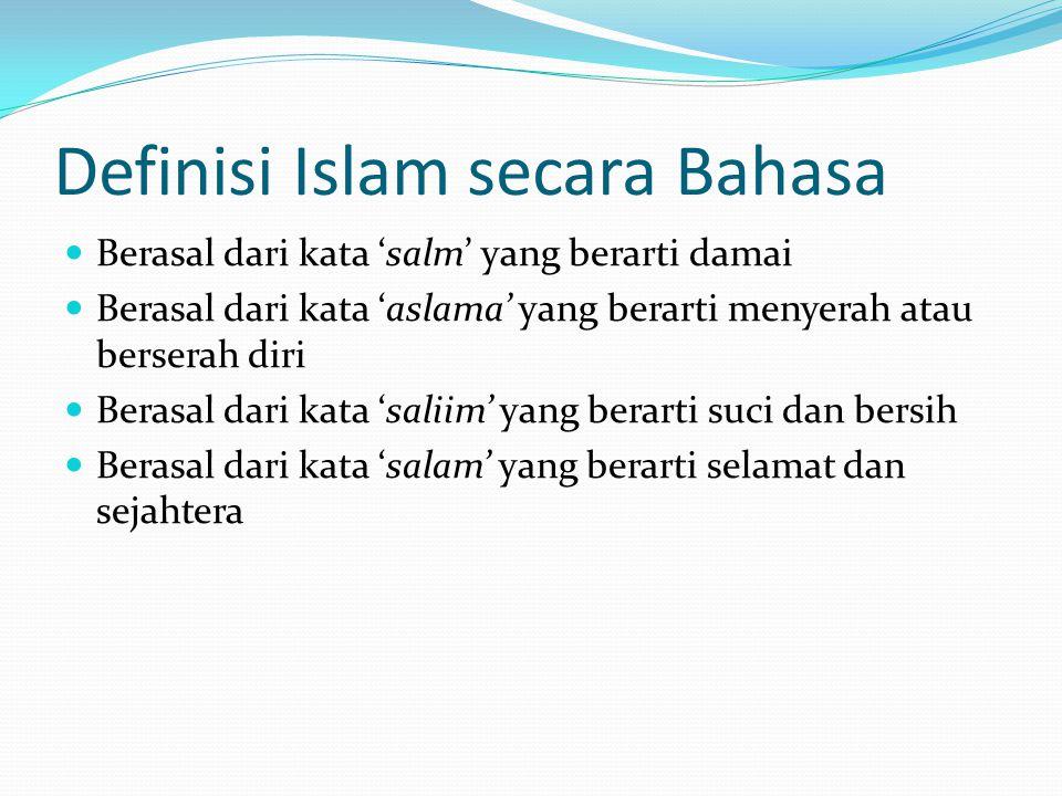 Definisi Islam secara Bahasa Berasal dari kata 'salm' yang berarti damai Berasal dari kata 'aslama' yang berarti menyerah atau berserah diri Berasal d