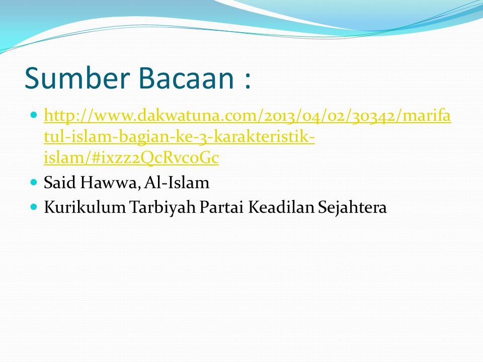 Sumber Bacaan : http://www.dakwatuna.com/2013/04/02/30342/marifa tul-islam-bagian-ke-3-karakteristik- islam/#ixzz2QcRvc0Gc http://www.dakwatuna.com/20