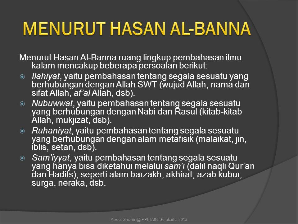 Menurut Hasan Al-Banna ruang lingkup pembahasan ilmu kalam mencakup beberapa persoalan berikut:  Ilahiyat, yaitu pembahasan tentang segala sesuatu ya