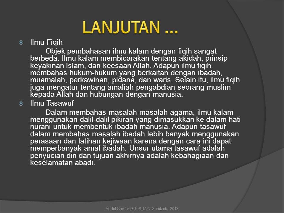  Ilmu Fiqih Objek pembahasan ilmu kalam dengan fiqih sangat berbeda. Ilmu kalam membicarakan tentang akidah, prinsip keyakinan Islam, dan keesaan All