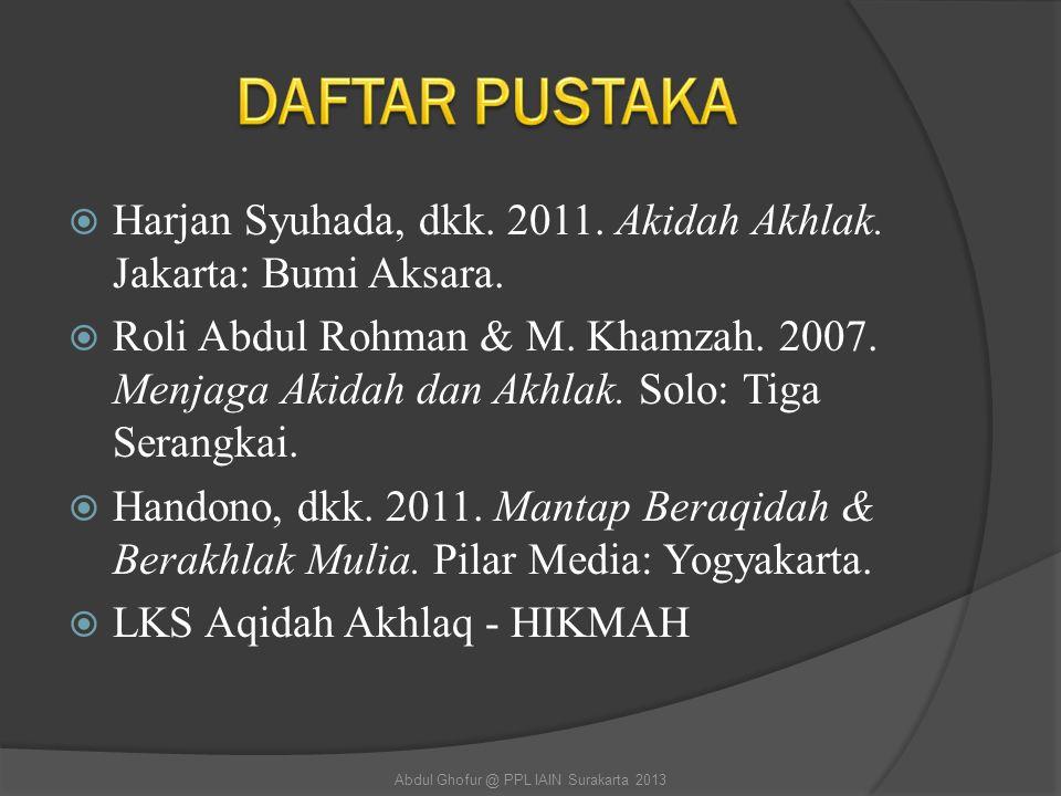  Harjan Syuhada, dkk. 2011. Akidah Akhlak. Jakarta: Bumi Aksara.  Roli Abdul Rohman & M. Khamzah. 2007. Menjaga Akidah dan Akhlak. Solo: Tiga Serang