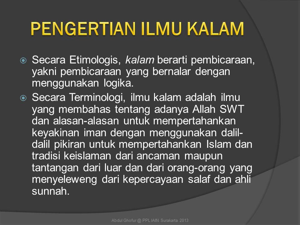  Ibnu Khaldun: Ilmu kalam adalah ilmu yang berisi alasan-alasan untuk mempertahankan kepercayaan iman dengan menggunakan dalil-dalil pikiran dan berisi bantahan-bantahan terhadap orang-orang yang menyeleweng dari kepercayaan salaf dan ahlus sunah.