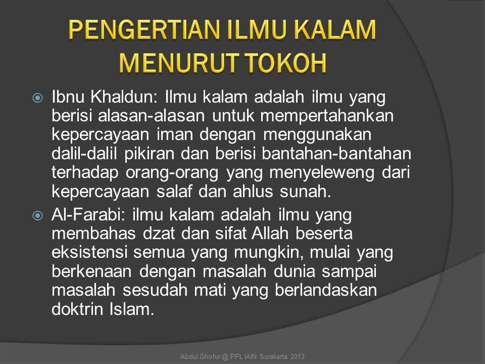  Muhammad Abduh: ilmu kalam adalah ilmu yang membahas tentang wujud Allah, sifat- sifat wajib yang ada bagi-Nya, sifat-sifat jaiz yang disifatkan bagi-Nya, dan sifat-sifat yang tidak ada bagi-Nya.