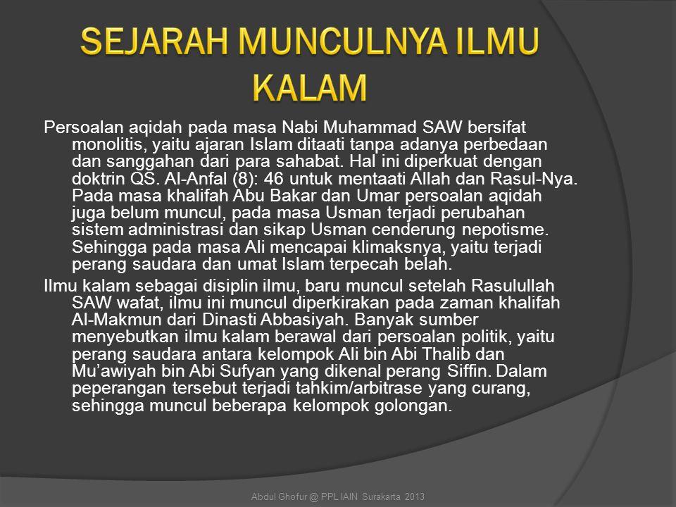 Persoalan aqidah pada masa Nabi Muhammad SAW bersifat monolitis, yaitu ajaran Islam ditaati tanpa adanya perbedaan dan sanggahan dari para sahabat. Ha