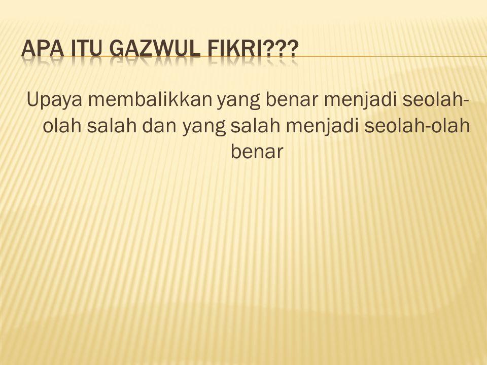  Gawzul Fikri (Perang Pemikiran) ….Dan tiada henti-hentinya mereka selalu memerangi kalian sehingga kalian murtad dari agama kalian, jika mereka mampu… (Al Baqarah [2] : 217).