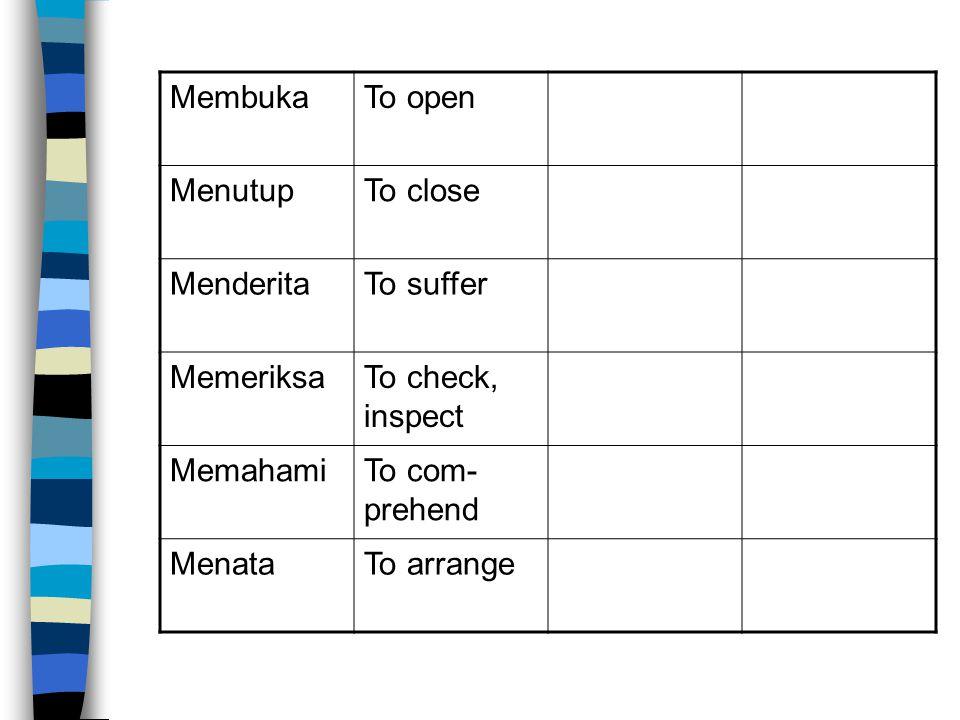 MembukaTo open MenutupTo close MenderitaTo suffer MemeriksaTo check, inspect MemahamiTo com- prehend MenataTo arrange