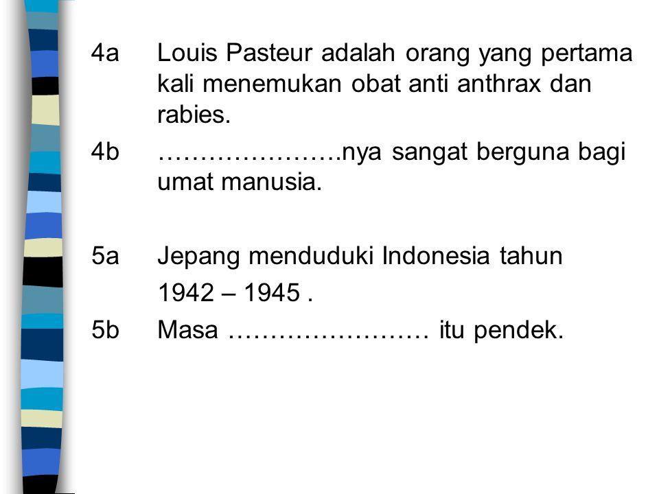 4a Louis Pasteur adalah orang yang pertama kali menemukan obat anti anthrax dan rabies.