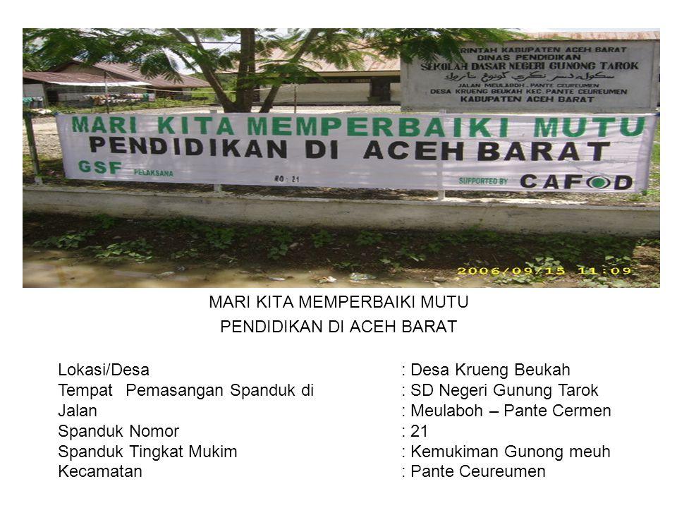 Photo MARI KITA MEMPERBAIKI MUTU PENDIDIKAN DI ACEH BARAT Lokasi/Desa : Desa Krueng Beukah TempatPemasangan Spanduk di : SD Negeri Gunung Tarok Jalan