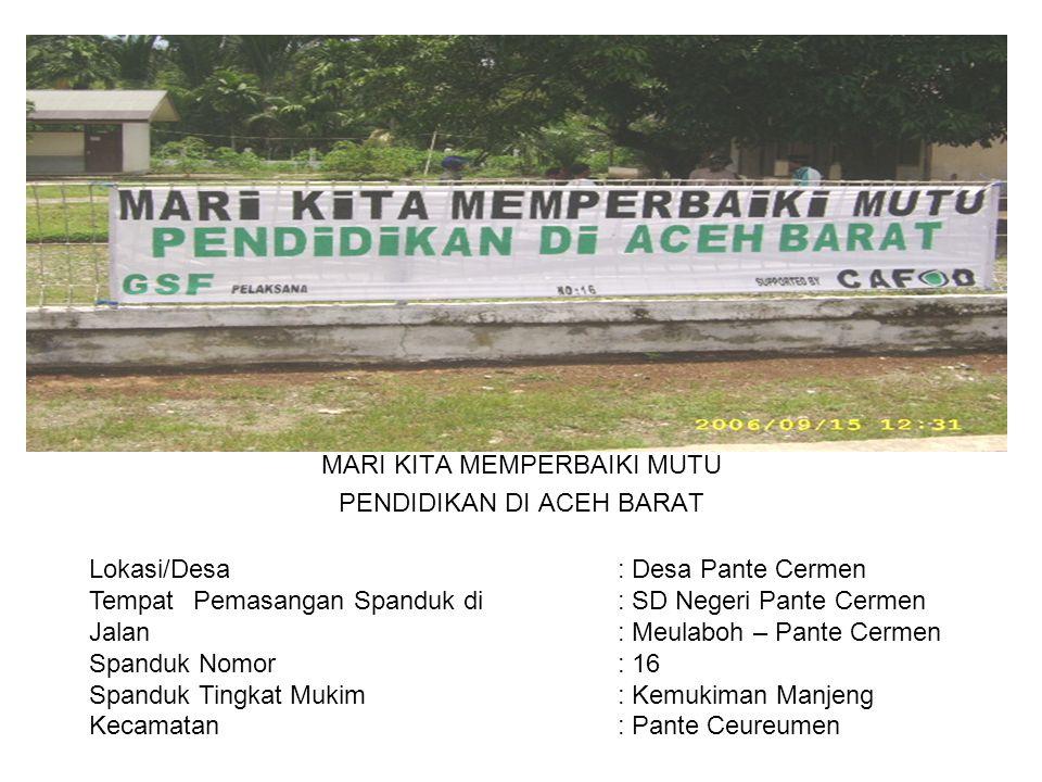 Photo MARI KITA MEMPERBAIKI MUTU PENDIDIKAN DI ACEH BARAT Lokasi/Desa : Desa Pante Cermen TempatPemasangan Spanduk di : SD Negeri Pante Cermen Jalan :