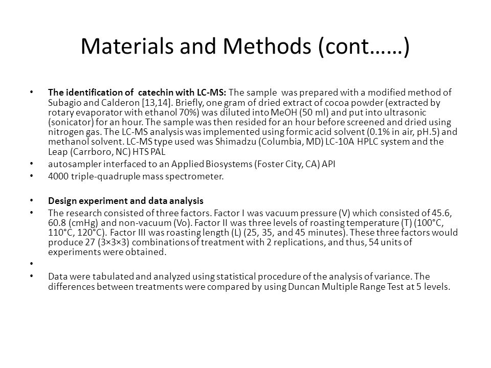 Materials and Methods (cont……) The identification of catechin with LC-MS: The sample was prepared with a modified method of Subagio and Calderon [13,14].