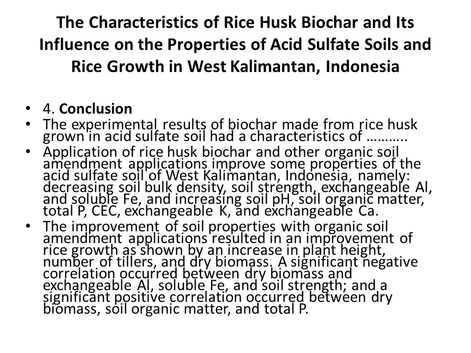 The Characteristics of Rice Husk Biochar and Its Influence on the Properties of Acid Sulfate Soils and Rice Growth in West Kalimantan, Indonesia 4.
